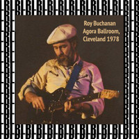 Roy Buchanan - At the Agora Ballroom, Cleveland, 1978 (Remastered) [Live]