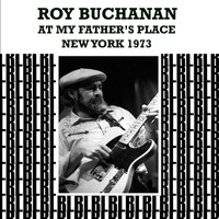 Roy Buchanan - At My Father's Place, New York, 1973 (Remastered) [Live]