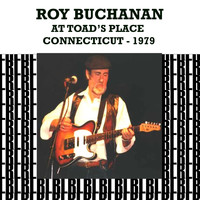 Roy Buchanan - At the Toad's Place, Connecticut 1979 (Remastered) [Live]