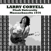 Larry Coryell - Clark University, Massachusetts 1976 (Remastered) [Live]