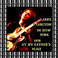 Larry Carlton - At My Father's Place, New York 1978 (Remastered) [Live]