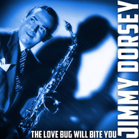 Jimmy Dorsey - The Love Bug Will Bite You
