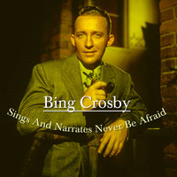 Bing Crosby - Bing Crosby Sings and Narrates Never Be Afraid