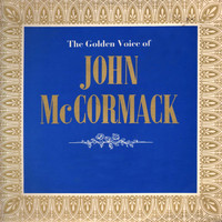 John McCormack - The Golden Voice of John Mccormack