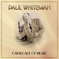 Paul Whiteman - Cavalcade of Music