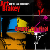 Art Blakey And The Jazz Messengers - Drums on Fire!