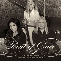 Point Of Grace - Directions Home (Songs We Love, Songs You Know) - Commentary