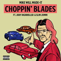 Mike Will Made-It - Choppin' Blades (Explicit)