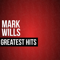 Mark Wills - Mark Wills Greatest Hits
