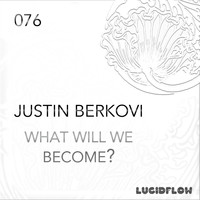 Justin Berkovi - What Will We Become?