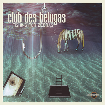 Club Des Belugas - Fishing for Zebras