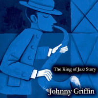 Johnny Griffin - The King of Jazz Story - All Original Recordings - Remastered