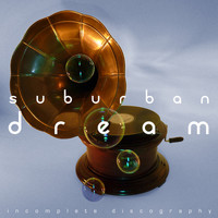 Suburban Dream - Incomplete Discography