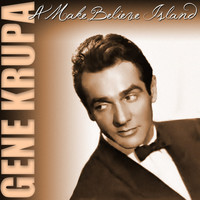 Gene Krupa - A Make Believe Island