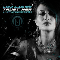 Lisa Lashes - Trust Her X-Noize & Painkiller Remix