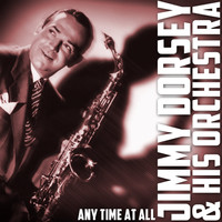 Jimmy Dorsey & His Orchestra - Any Time at All