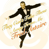 Fred Astaire - They Can't Take These Away from Me