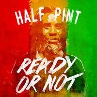 Half Pint - Ready or Not