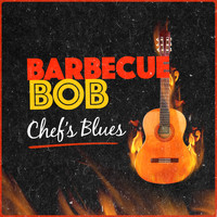 Barbecue Bob - Chef's Blues