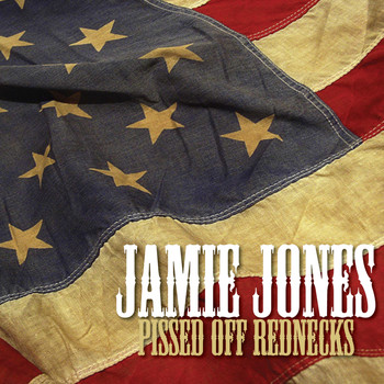 Jamie Jones - Pissed off Rednecks Like Me - Single