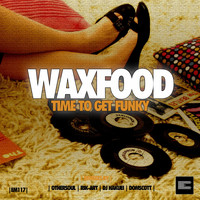 Waxfood - Time to Get Funky