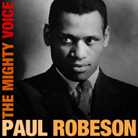 Paul Robeson - The Mighty Voice