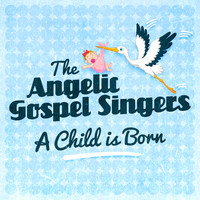 The Angelic Gospel Singers - A Child Is Born
