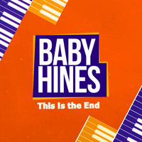 Baby Hines - This Is the End