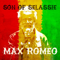 Max Romeo - Son of Selassie