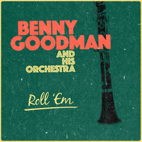 Benny Goodman & His Orchestra - Roll 'Em