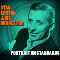 Stan Kenton & His Orchestra - Portrait on Standards