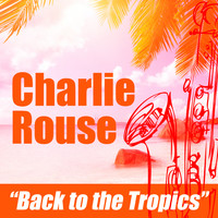 Charlie Rouse - Back to the Tropics