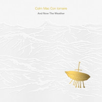 Colm Mac Con Iomaire - And Now the Weather