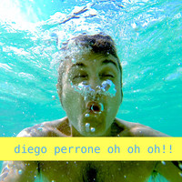 Diego Perrone - Oh oh oh!!