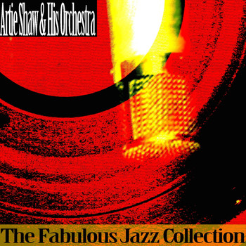 Artie Shaw & His Orchestra - The Fabulous Jazz Collection