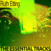 Ruth Etting - The Essential Tracks