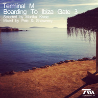 Monika Kruse - Terminal M - Boarding to Ibiza Gate 3 (Selected By Monika Kruse & Mixed By Pele & Shawnecy)