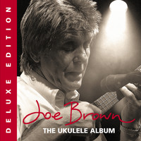 Joe Brown - The Ukulele Album (Deluxe Edition)