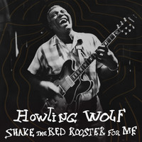 Howlin' Wolf - Shake the Red Rooster for Me
