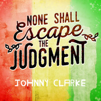 Johnny Clarke - None Shall Escape the Judgement