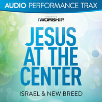 ISRAEL & NEW BREED - Jesus At the Center (Performance Trax)