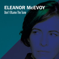 Eleanor McEvoy - Don't Blame the Tune