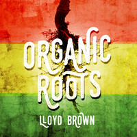 Lloyd Brown - Organic Roots
