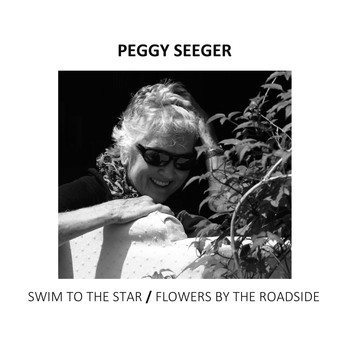 Peggy Seeger - Swim To the Star/Flowers By the Roadside