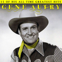 Gene Autry - 15 of His All-Time Greatest Hits