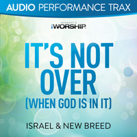 ISRAEL & NEW BREED - It's Not Over (When God Is In It) (Audio Performance Trax)