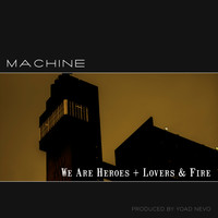 Machine - We Are Heroes / Lovers & Fire
