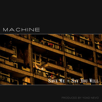 Machine - Save Me / Say You Will