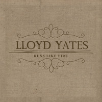Lloyd Yates - Runs Like Fire