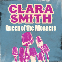 Clara Smith - Queen of the Moaners